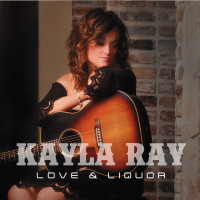 Kayla Ray - Love & Liquor