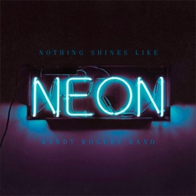 randy-rogers-band-nothing-shines-like-neon